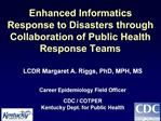 Enhanced Informatics Response to Disasters through Collaboration of Public Health Response Teams