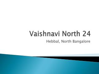 Vaishnavi North 24 | Hebbal, Bangalore | 2 & 3 BHK Apartments ppt