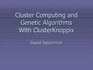 Cluster Computing and Genetic Algorithms With ClusterKnoppix