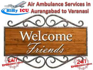 Fastest Air Ambulance in Aurangabad to Varanasi by Hifly ICU