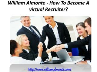 William Almonte - How To Become A virtual Recruiter? q