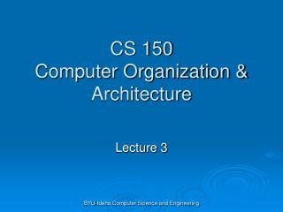 CS 150 Computer Organization  Architecture