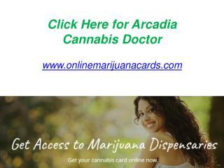 Click Here for Arcadia Cannabis Doctor - www.onlinemarijuanacards.com