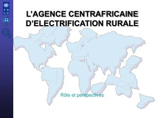 L AGENCE CENTRAFRICAINE D ELECTRIFICATION RURALE