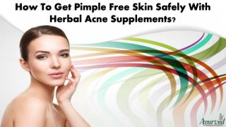 How To Get Pimple Free Skin Safely With Herbal Acne Supplements?