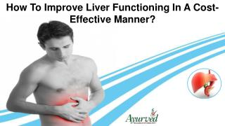 How To Improve Liver Functioning In A Cost-Effective Manner?