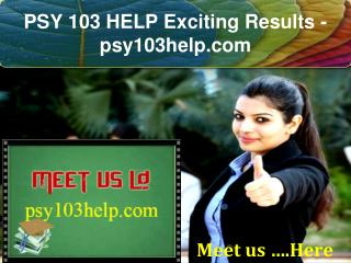 PSY 103 HELP Exciting Results - psy103help.com