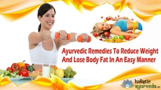 Ayurvedic Remedies To Reduce Weight And Lose Body Fat In An Easy Manner