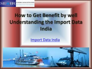 How to Get Benefit by well Understanding the Import Data India