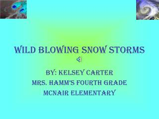 Wild blowing snow storms By: Kelsey Carter