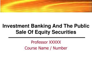 Investment Banking And The Public Sale Of Equity Securities