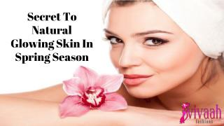 Secret To Natural Glowing Skin In Spring Season