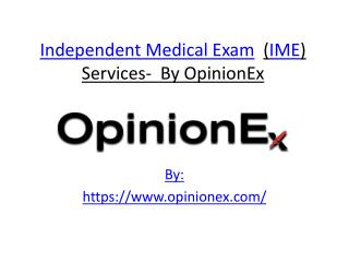Independent Medical Exam  (IME) Services-  By OpinionEx.pptx