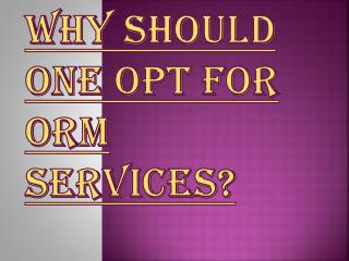 Few Reasons Why Should one opt for ORM Services