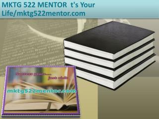 MKTG 522 MENTOR  t's Your Life/mktg522mentor.com
