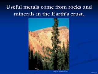 Useful metals come from rocks and minerals in the Earth s crust.