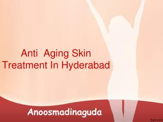 Anti aging skin treatment in hyderabad , Best anti aging skin treatment hyderabad -  Anoosmadinaguda