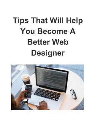 Tips That Will Help You Become A Better Web Designer