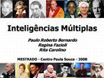 Intelig ncias M ltiplas  Paulo Roberto Bernardo Regina Fazioli Rita Carolino  MESTRADO - Centro Paula Souza - 2008