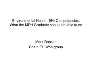 Environmental Health EH Competencies: What the MPH Graduate should be able to do