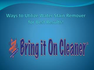 Ways to Utilize Water Stain Remover for Best Results!