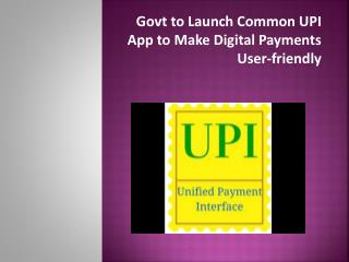 Govt to Launch Common UPI App to Make Digital Payments User-friendly