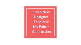 Fresh New  Designer  Fabrics in  My Fabric  Connection