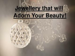 Jewellery that will Adorn your Beauty