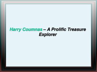 Harry Coumnas – A Prolific Treasure Explorer