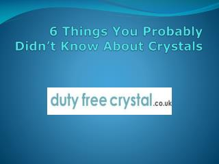 6 Things You Probably Didn't Know About Crystals