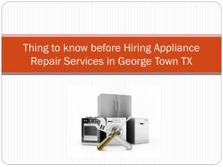 Thing to know before Hiring Appliance Repair services in George Town TX