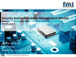 Security And Vulnerability Management Market Growth, Trends and Value Chain 2017-2027 by FMI