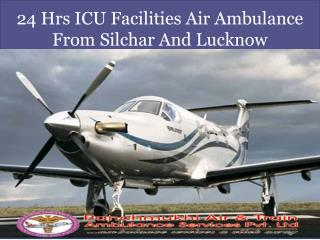 24 Hrs ICU Facilities Air Ambulance From Silchar And Lucknow