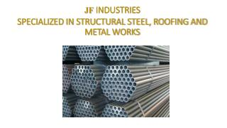 JF INDUSTRIESSPECIALIZED IN STRUCTURAL STEEL, ROOFING AND METAL WORKS
