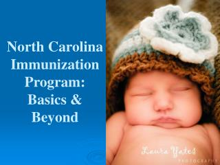 North Carolina Immunization Program:  Basics  Beyond