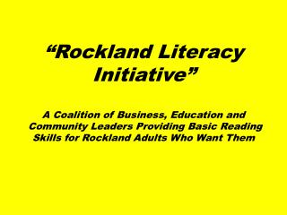 Rockland Literacy Initiative   A Coalition of Business, Education and  Community Leaders Providing Basic Reading Skills