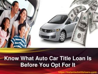 Know What Auto Car Title Loan Is Before You Opt For It