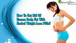How To Get Rid Of Excess Body Fat With Herbal Weight Loss Pills?