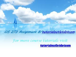 CIS 273 Assignment 8/tutorialoutletdotcom