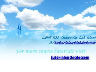 CMIS 102 Hands-On Lab Week 3/tutorialoutletdotcom