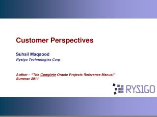 Customer Perspectives  Suhail Maqsood Rysigo Technologies Corp   Author    The Complete Oracle Projects Reference Manual