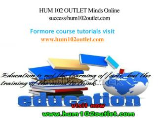 HUM 102 OUTLET Minds Online success/hum102outlet.com