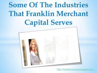 Some of the industries that Franklin Merchant Capital serves