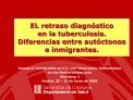 EL retraso diagn stico  en la tuberculosis. Diferencias entre aut ctonos e inmigrantes.