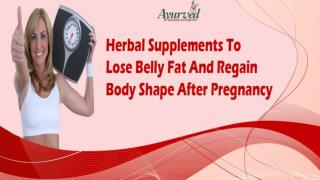 Herbal Supplements To Lose Belly Fat And Regain Body Shape After Pregnancy