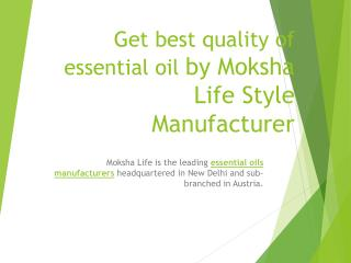 Get best quality of essential oil by Moksha Life Style Manufacturer