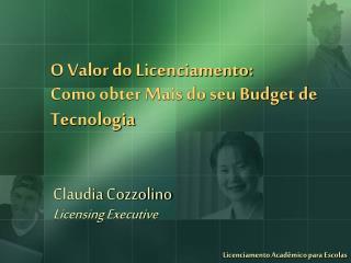 O Valor do Licenciamento:  Como obter Mais do seu Budget de Tecnologia