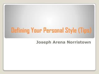 Defining Your Personal Style (Tips) shared by Joseph Arena Norristown