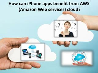How can iPhone apps benefit from Amazon Web services cloud