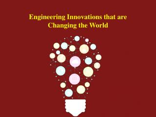 Engineering Innovations that are Changing the World